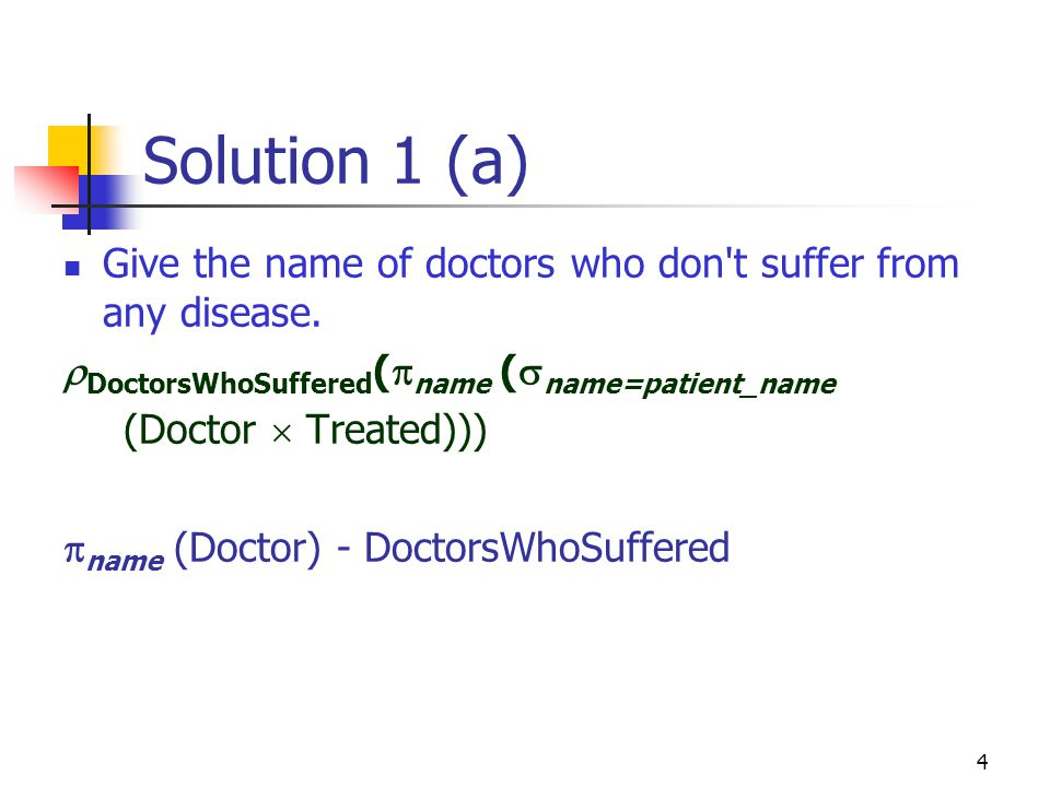 4 Solution 1 (a) Give the name of doctors who don t suffer from any disease.