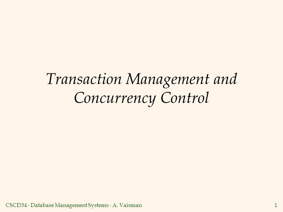CSCD34 - Database Management Systems - A. Vaisman1 Transaction Management and Concurrency Control