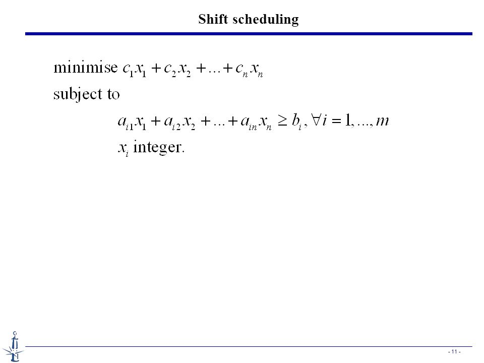 - 11 - Shift scheduling