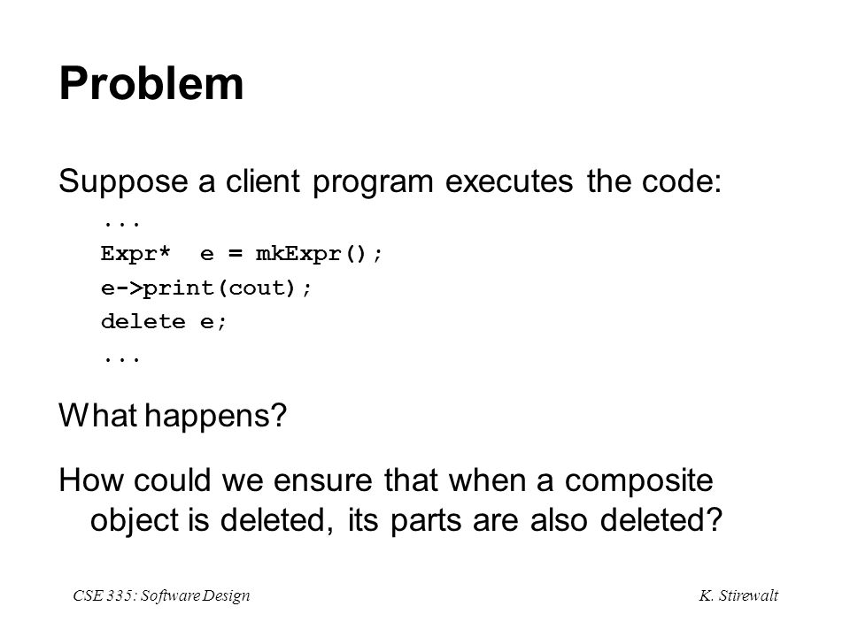 K. Stirewalt CSE 335: Software Design Problem Suppose a client program executes the code:...