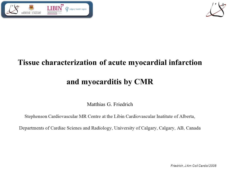 Friedrich, J Am Coll Cardiol 2008 Tissue characterization of acute myocardial infarction and myocarditis by CMR Matthias G.