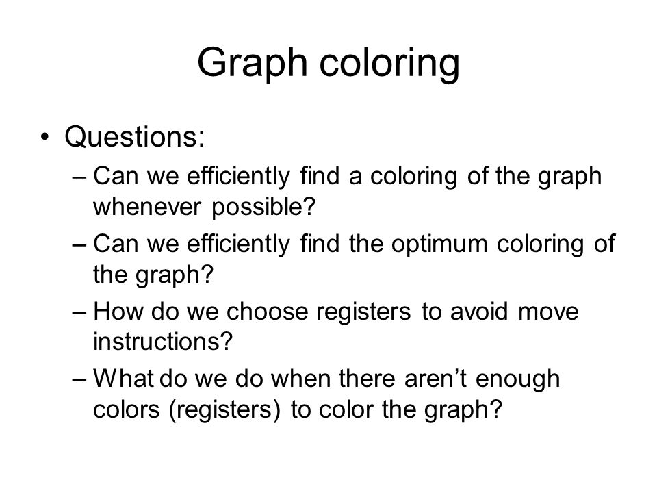 Graph coloring Questions: –Can we efficiently find a coloring of the graph whenever possible.