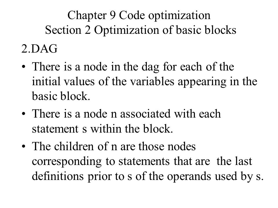 Chapter 9 Code optimization Section 2 Optimization of basic blocks 2.DAG There is a node in the dag for each of the initial values of the variables appearing in the basic block.
