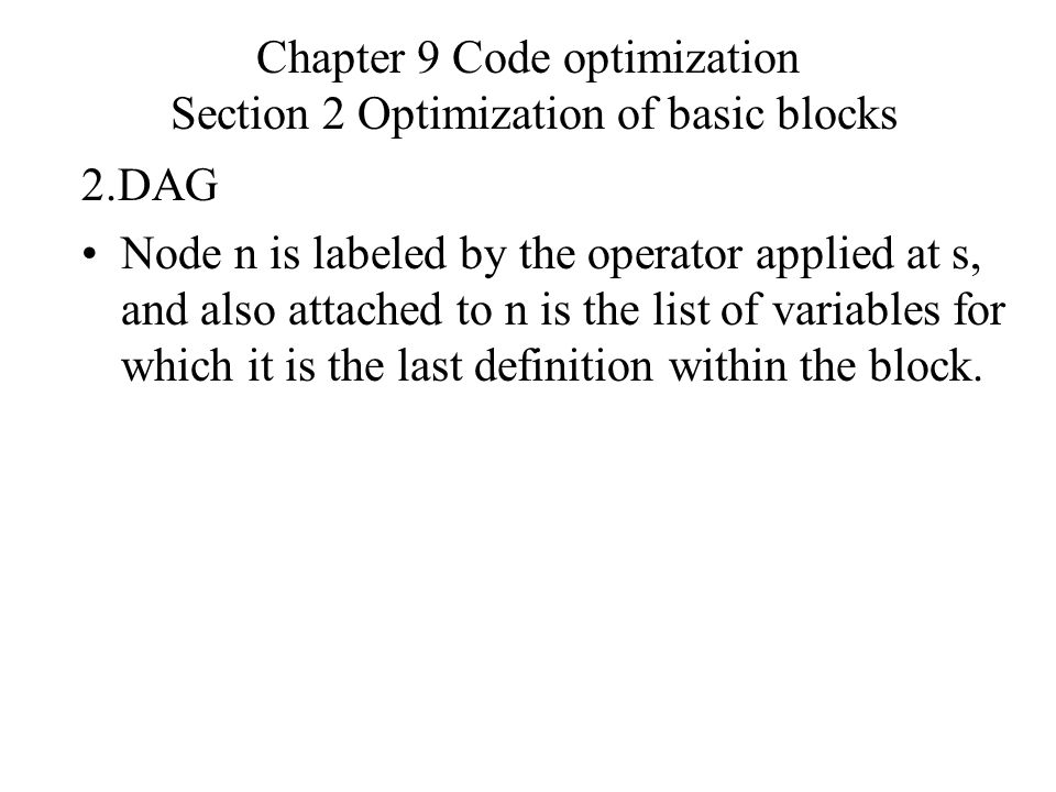 Chapter 9 Code optimization Section 2 Optimization of basic blocks 2.DAG Node n is labeled by the operator applied at s, and also attached to n is the list of variables for which it is the last definition within the block.