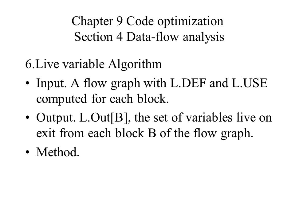 Chapter 9 Code optimization Section 4 Data-flow analysis 6.Live variable Algorithm Input.