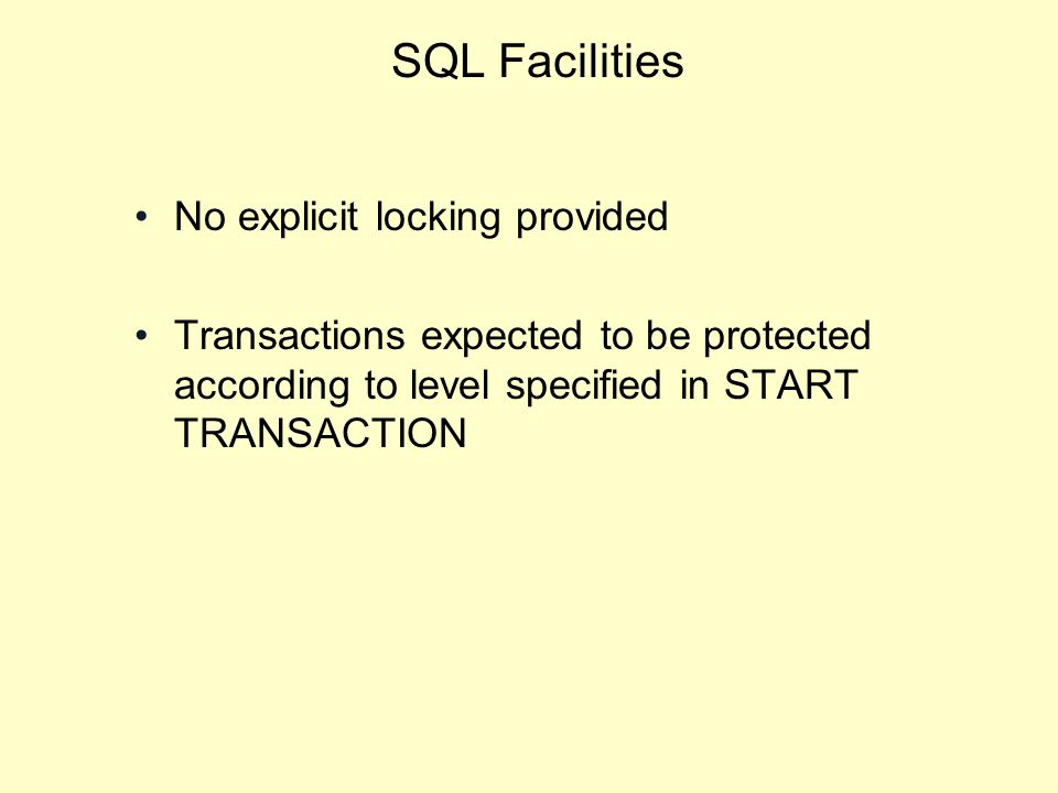 SQL Facilities No explicit locking provided Transactions expected to be protected according to level specified in START TRANSACTION