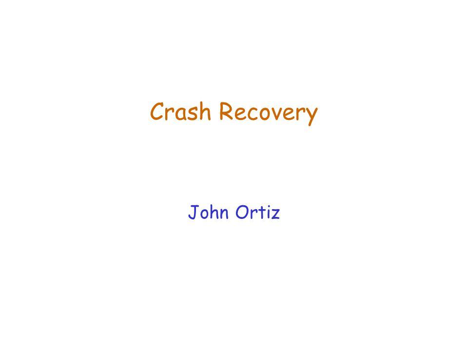 Crash Recovery John Ortiz
