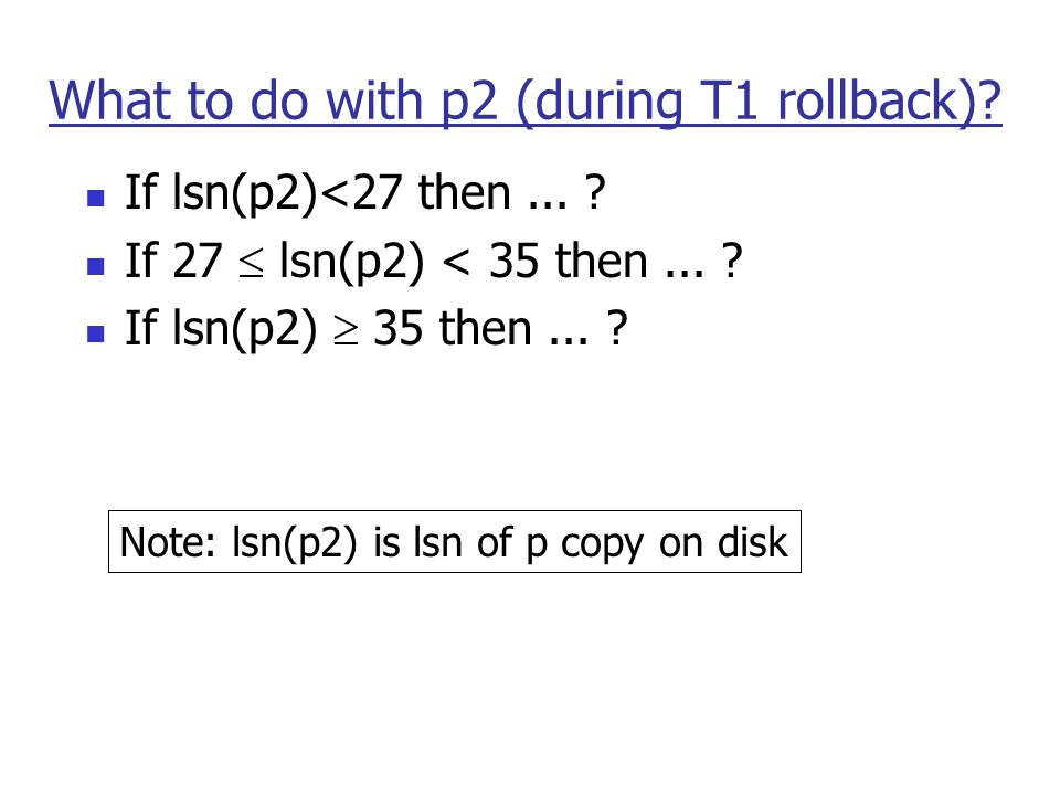 What to do with p2 (during T1 rollback). If lsn(p2)<27 then...