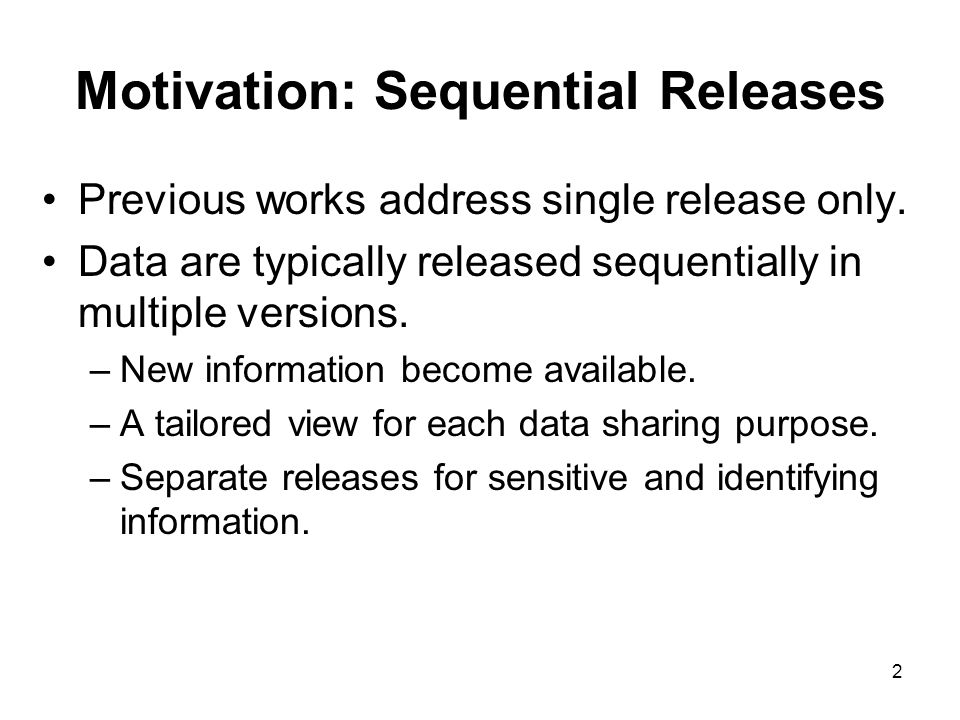 2 Motivation: Sequential Releases Previous works address single release only.