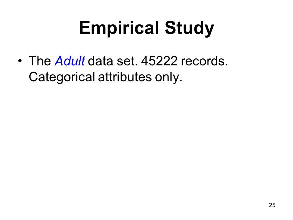25 Empirical Study The Adult data set. 45222 records. Categorical attributes only.