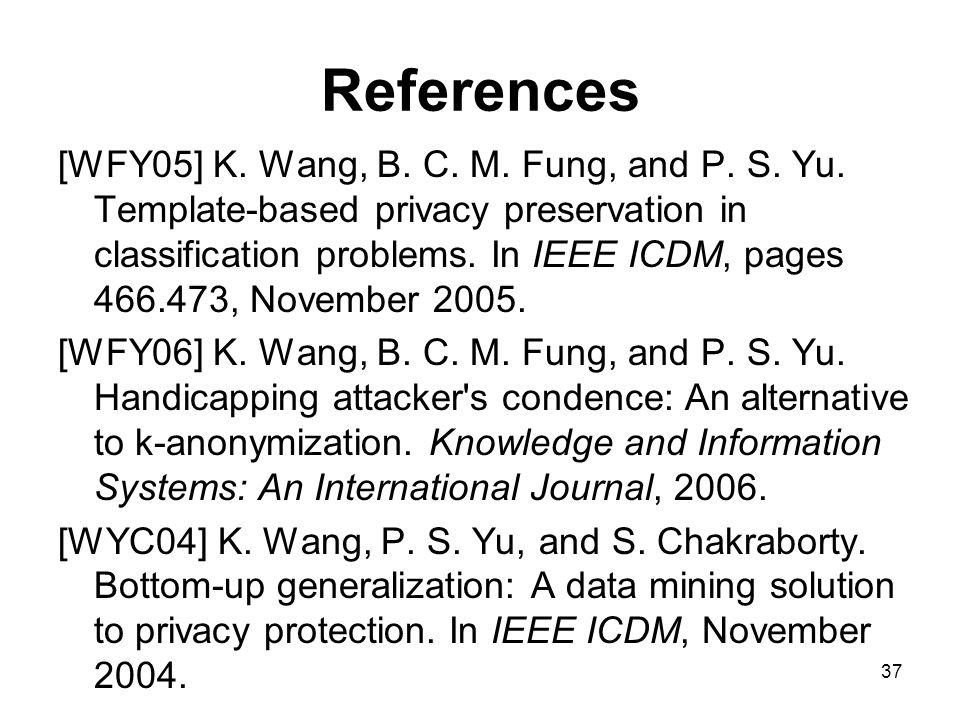 37 References [WFY05] K. Wang, B. C. M. Fung, and P.