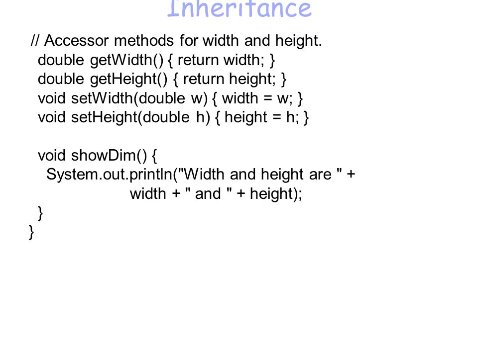 Inheritance // Accessor methods for width and height.