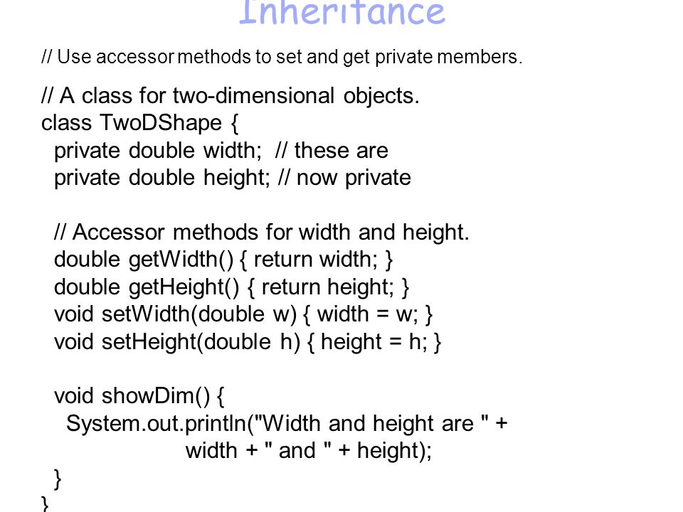 Inheritance // Use accessor methods to set and get private members.