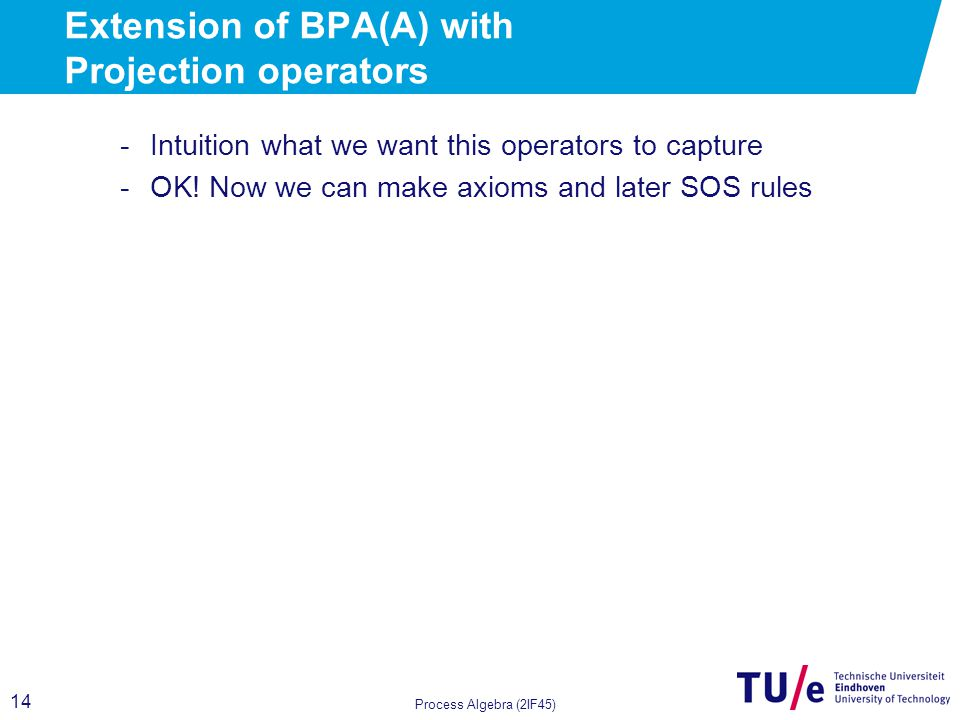 14 Extension of BPA(A) with Projection operators -Intuition what we want this operators to capture -OK.