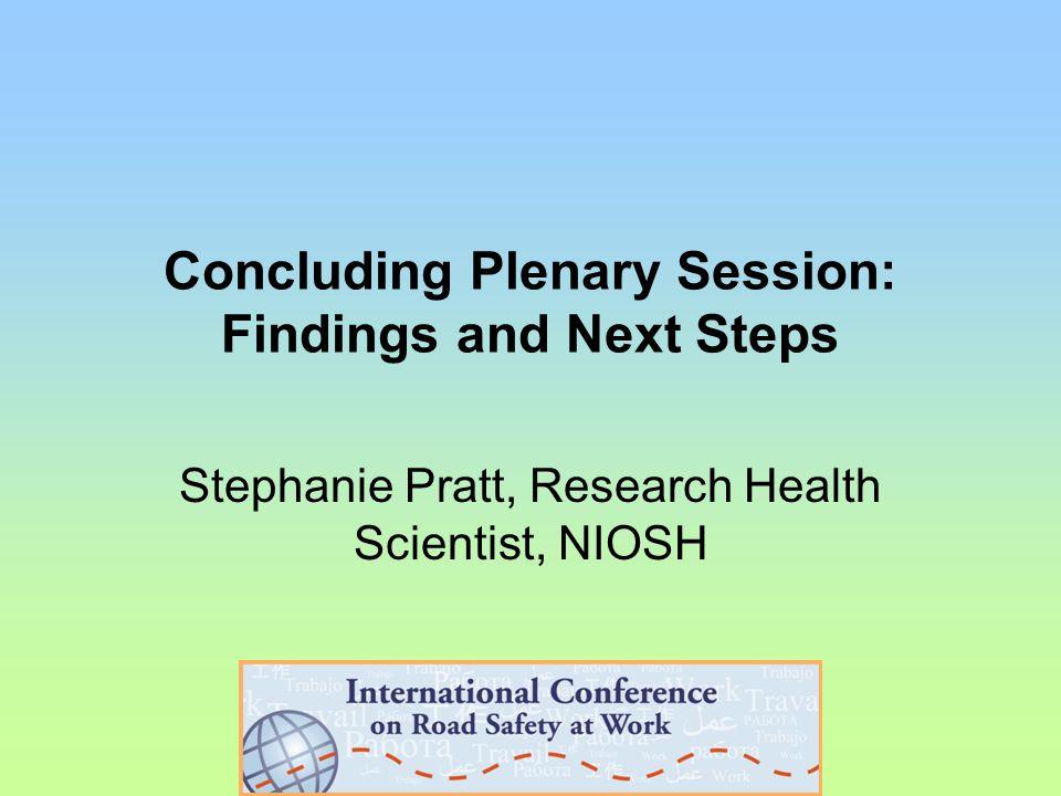 Concluding Plenary Session: Findings and Next Steps Stephanie Pratt, Research Health Scientist, NIOSH