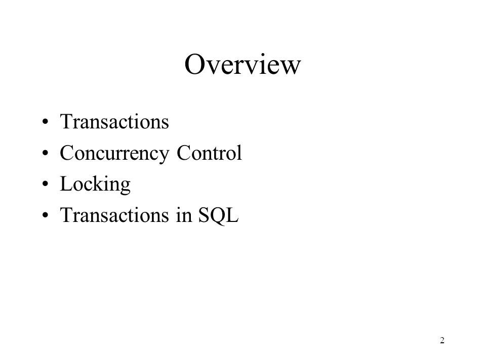2 Overview Transactions Concurrency Control Locking Transactions in SQL