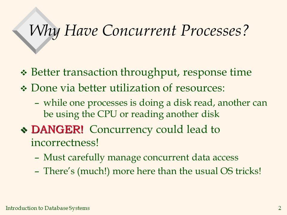 Introduction to Database Systems2 Why Have Concurrent Processes.