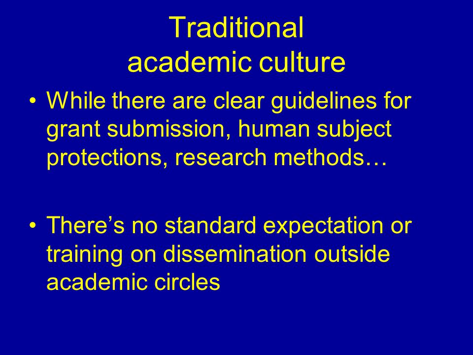 Traditional academic culture While there are clear guidelines for grant submission, human subject protections, research methods… There's no standard e