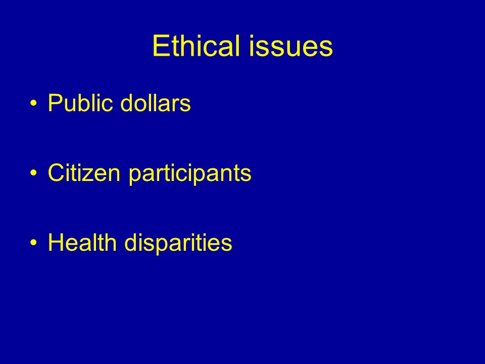 Ethical issues Public dollars Citizen participants Health disparities