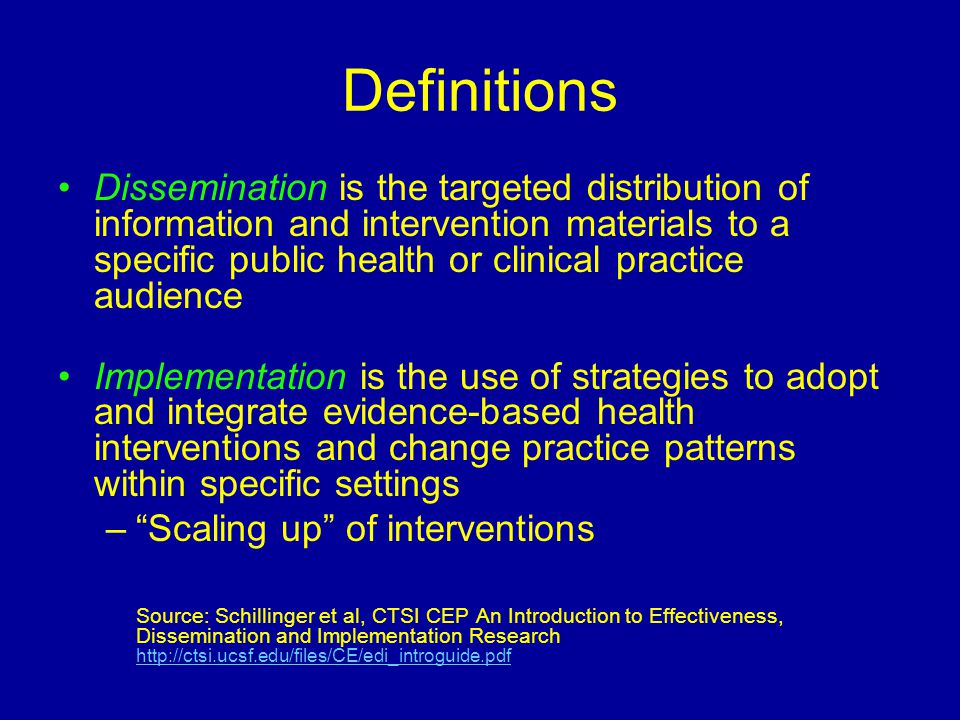 Definitions Dissemination is the targeted distribution of information and intervention materials to a specific public health or clinical practice audi