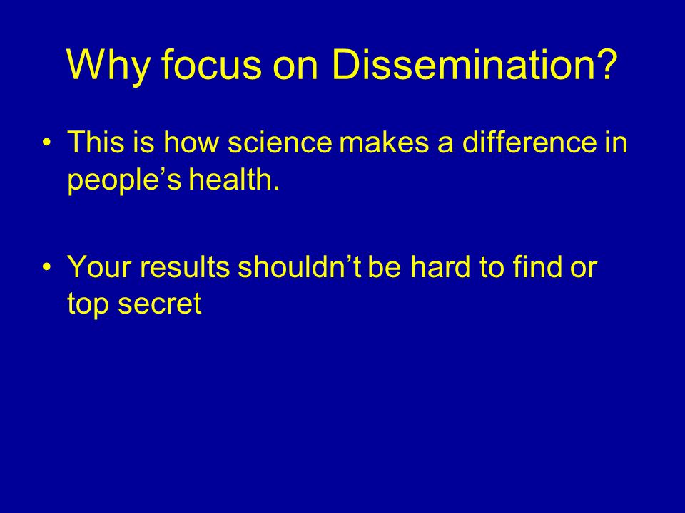 Why focus on Dissemination. This is how science makes a difference in people's health.