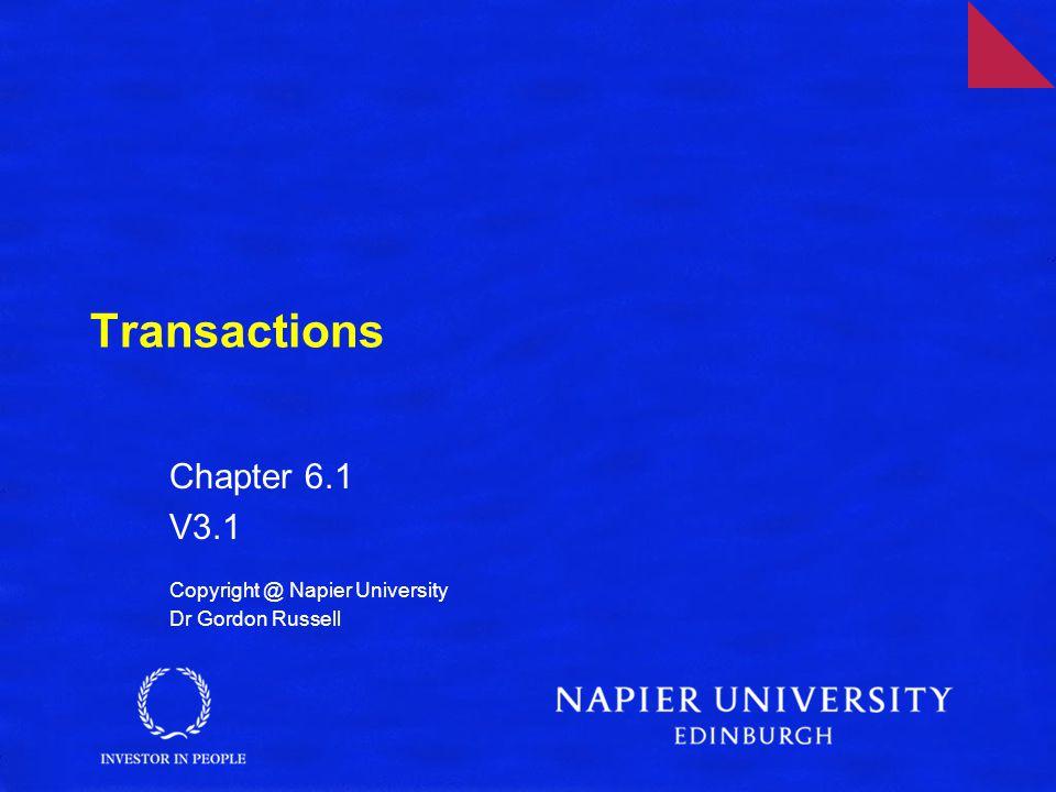 Transactions Chapter 6.1 V3.1 Copyright @ Napier University Dr Gordon Russell