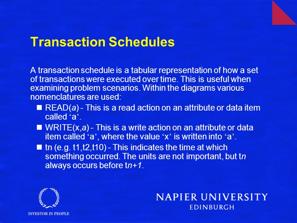 Transaction Schedules A transaction schedule is a tabular representation of how a set of transactions were executed over time.