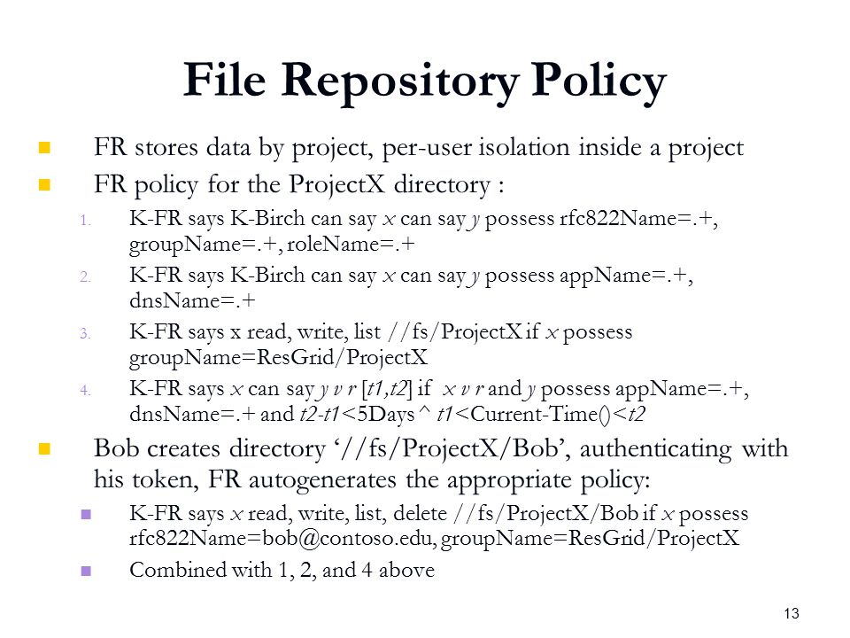13 File Repository Policy FR stores data by project, per-user isolation inside a project FR policy for the ProjectX directory : 1.