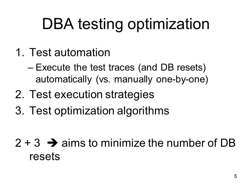 DBA testing optimization 1.Test automation –Execute the test traces (and DB resets) automatically (vs.