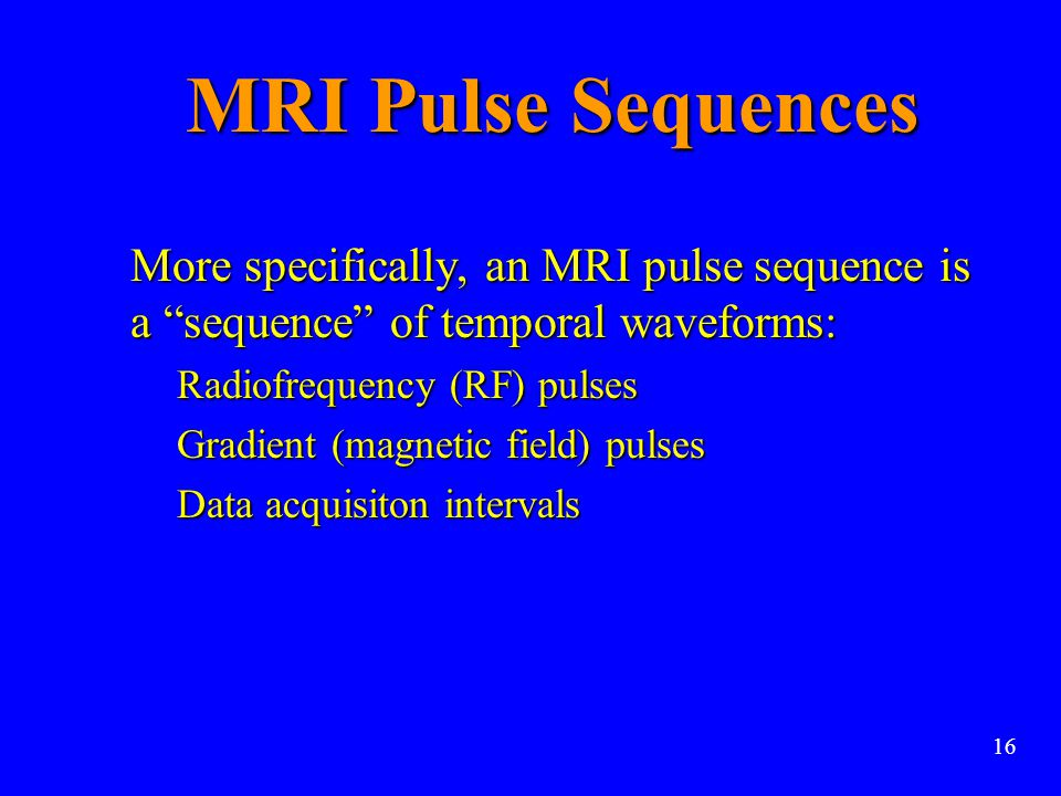 """MRI Pulse Sequences More specifically, an MRI pulse sequence is a """"sequence"""" of temporal waveforms: More specifically, an MRI pulse sequence is a """"seq"""