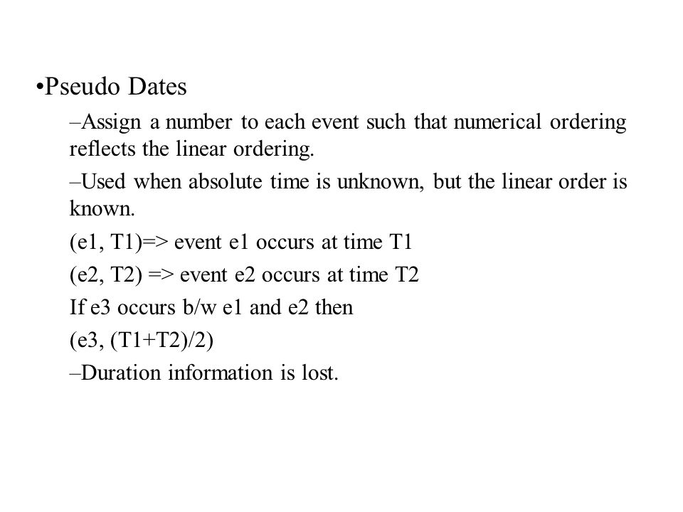 Pseudo Dates –Assign a number to each event such that numerical ordering reflects the linear ordering.