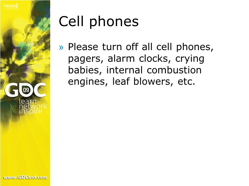 Cell phones »Please turn off all cell phones, pagers, alarm clocks, crying babies, internal combustion engines, leaf blowers, etc.