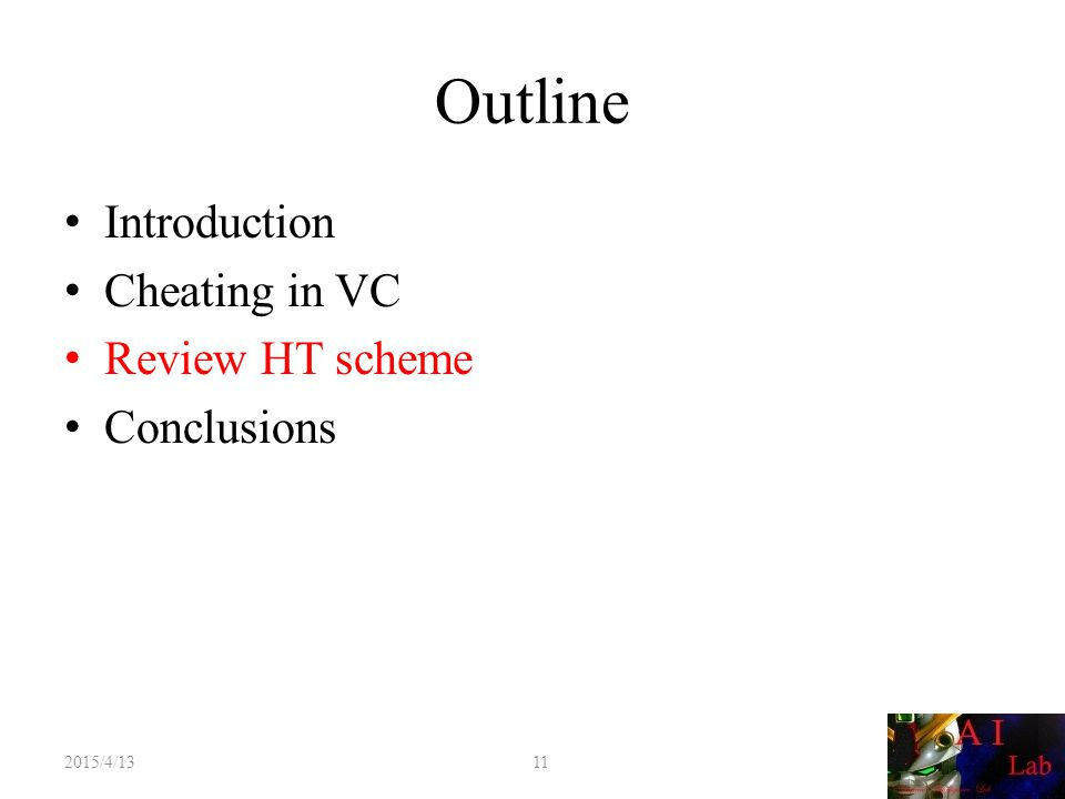 Outline Introduction Cheating in VC Review HT scheme Conclusions 2015/4/13 11