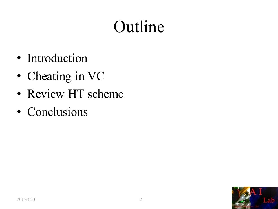 Outline Introduction Cheating in VC Review HT scheme Conclusions 2015/4/13 2