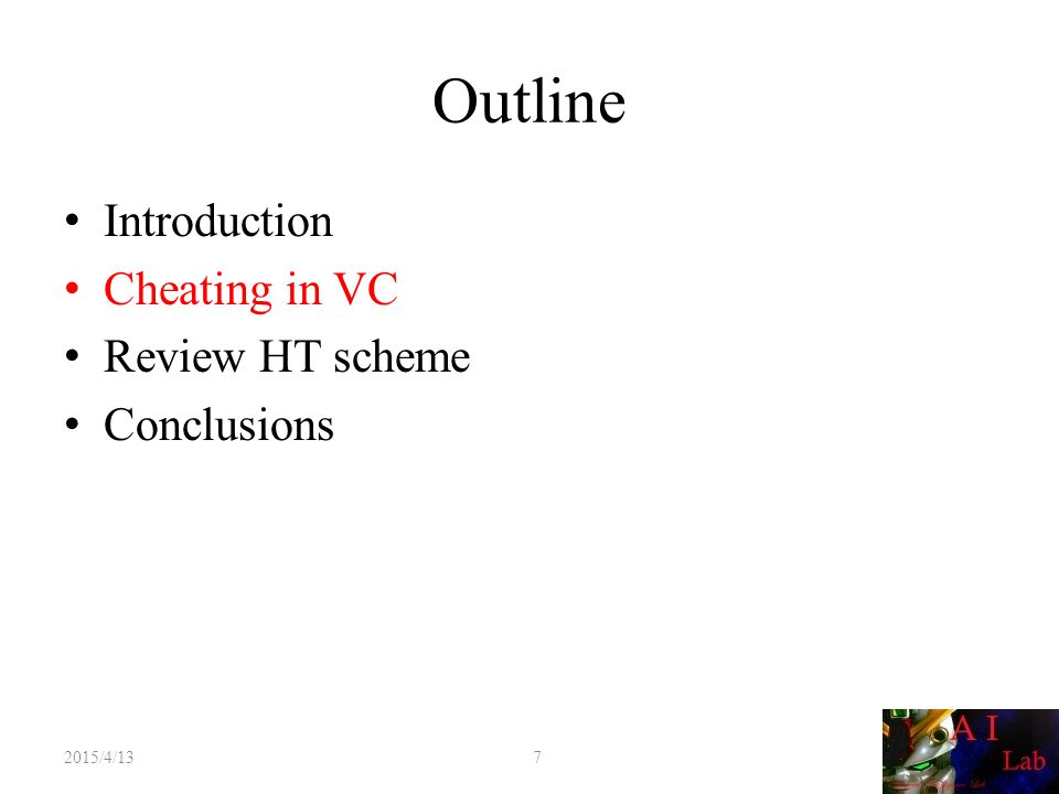 Outline Introduction Cheating in VC Review HT scheme Conclusions 2015/4/13 7