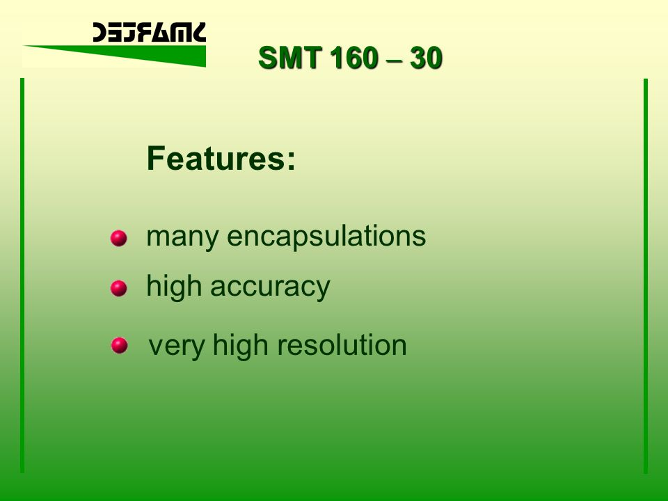 SMT 160 – 30 Features: many encapsulations high accuracy very high resolution