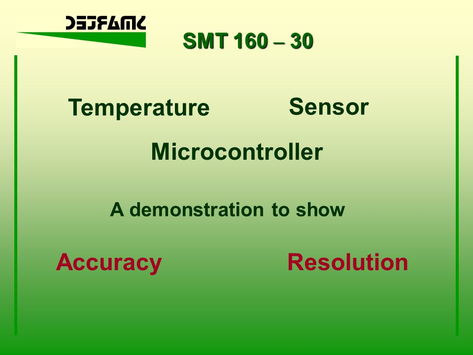 SMT 160 – 30 Temperature Sensor Microcontroller A demonstration to show AccuracyResolution