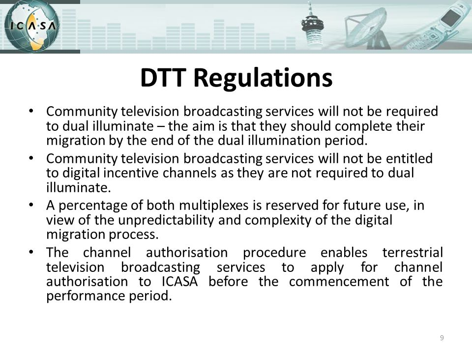 DTT Regulations Community television broadcasting services will not be required to dual illuminate – the aim is that they should complete their migration by the end of the dual illumination period.
