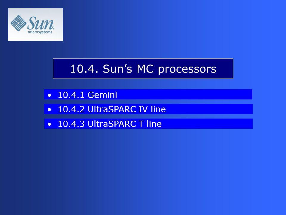 10.4.1 Gemini 10.4.2 UltraSPARC IV line 10.4.3 UltraSPARC T line 10.4. Sun's MC processors