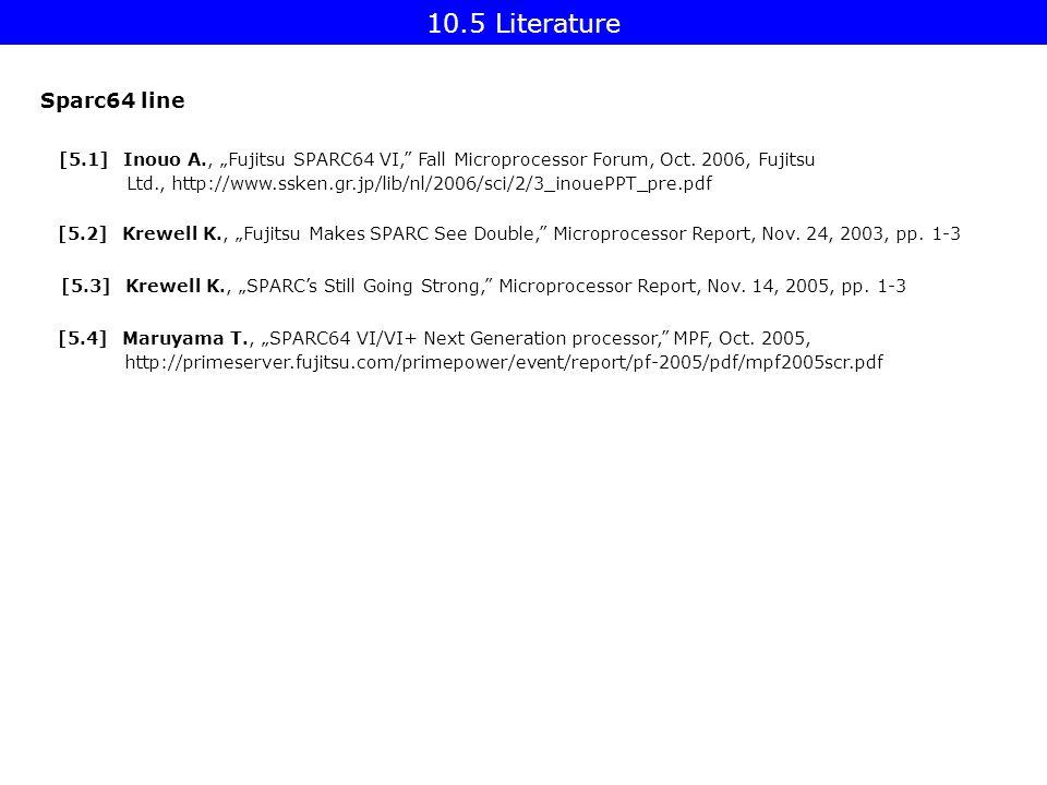 """10.5 Literature Sparc64 line [5.1] Inouo A., """"Fujitsu SPARC64 VI,"""" Fall Microprocessor Forum, Oct. 2006, Fujitsu Ltd., http://www.ssken.gr.jp/lib/nl/2"""