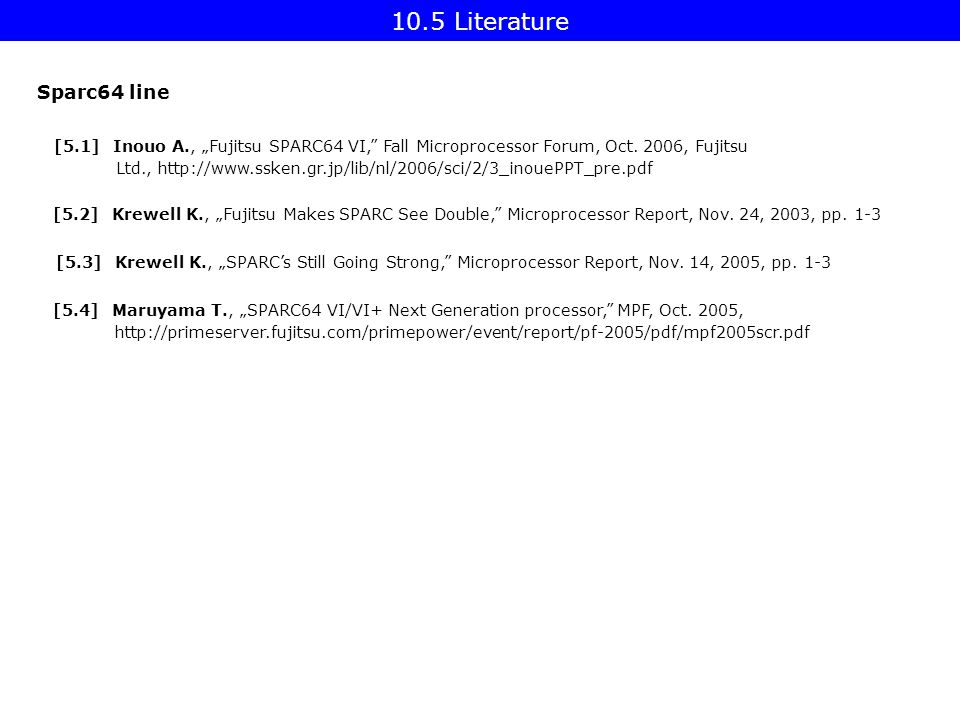 "10.5 Literature Sparc64 line [5.1] Inouo A., ""Fujitsu SPARC64 VI, Fall Microprocessor Forum, Oct."
