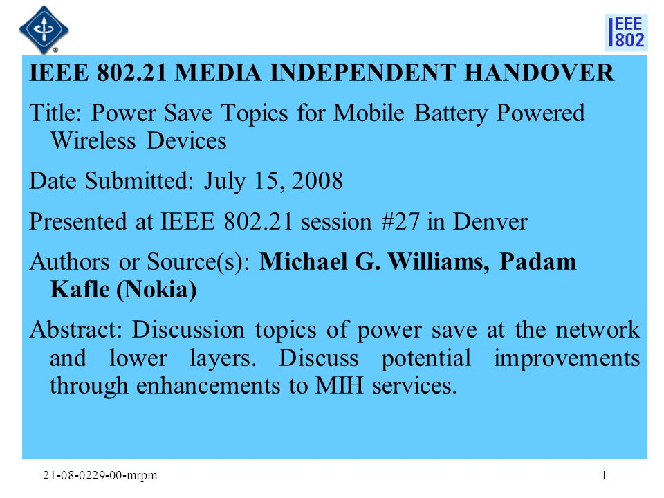 21-08-0229-00-mrpm1 IEEE 802.21 MEDIA INDEPENDENT HANDOVER Title: Power Save Topics for Mobile Battery Powered Wireless Devices Date Submitted: July 1