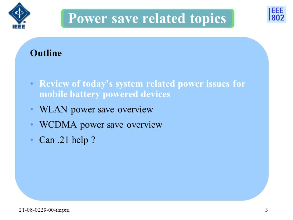 21-08-0229-00-mrpm3 Outline Review of today's system related power issues for mobile battery powered devices WLAN power save overview WCDMA power save
