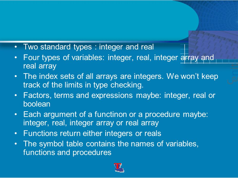 Two standard types : integer and real Four types of variables: integer, real, integer array and real array The index sets of all arrays are integers.