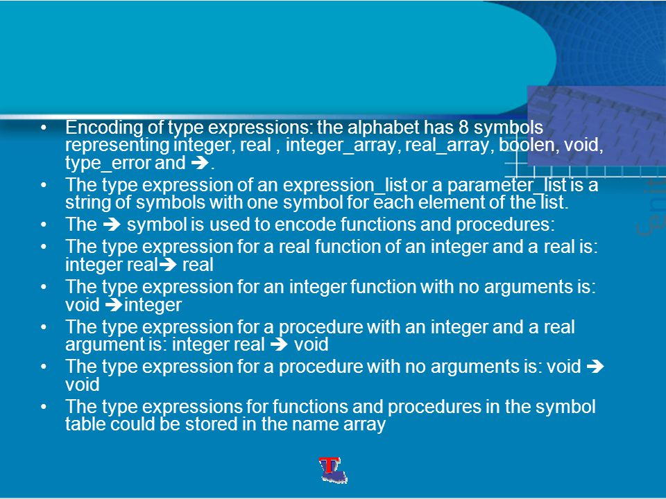 Encoding of type expressions: the alphabet has 8 symbols representing integer, real, integer_array, real_array, boolen, void, type_error and .
