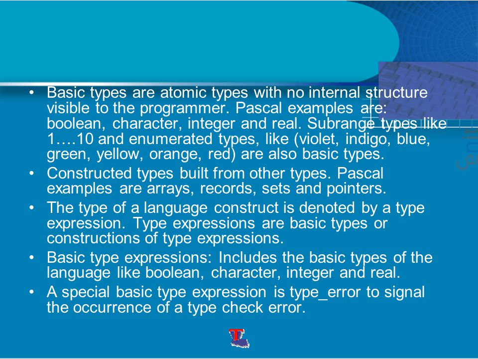 Basic types are atomic types with no internal structure visible to the programmer. Pascal examples are: boolean, character, integer and real. Subrange