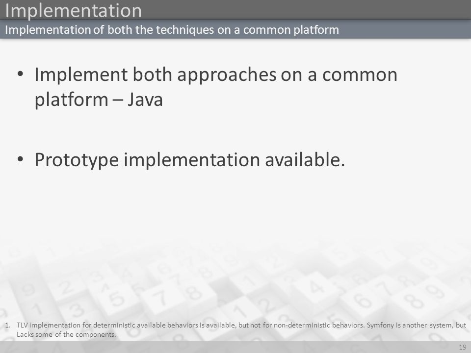Implementation 19 Implementation of both the techniques on a common platform Implement both approaches on a common platform – Java Prototype implementation available.