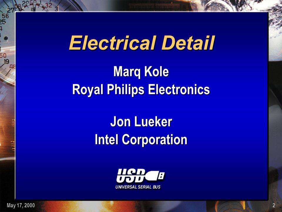May 17, 20002 Electrical Detail Marq Kole Royal Philips Electronics Jon Lueker Intel Corporation