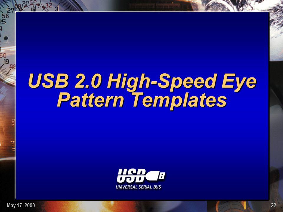 May 17, 200022 USB 2.0 High-Speed Eye Pattern Templates
