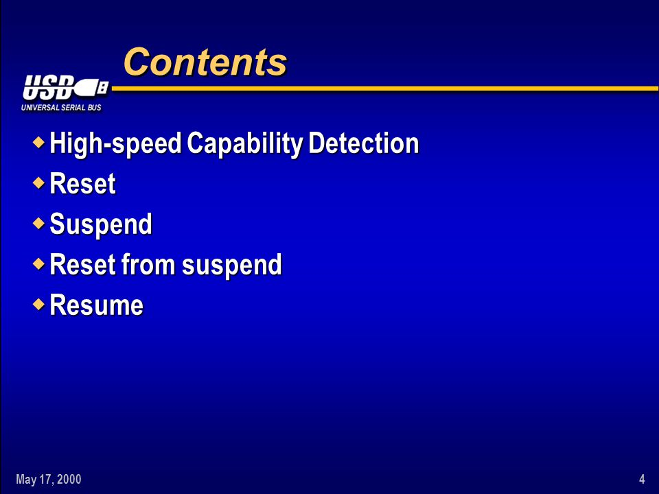 May 17, 20004 Contents w High-speed Capability Detection w Reset w Suspend w Reset from suspend w Resume